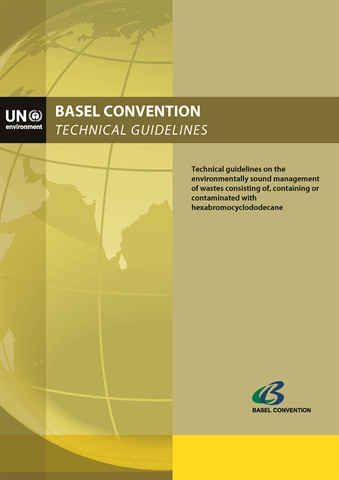 Technical guidelines on the environmentally sound management of wastes consisting of, containing or contaminated with hexabromocyclododecane (HBCD) (adopted by COP.12, May 2015)