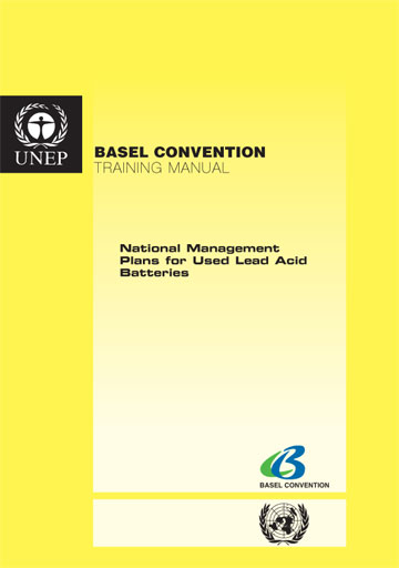 Training Manual for the Preparation of National Used Lead Acid Batteries Environmentally Sound Management Plans in the Context of the Implementation of the Basel Convention
